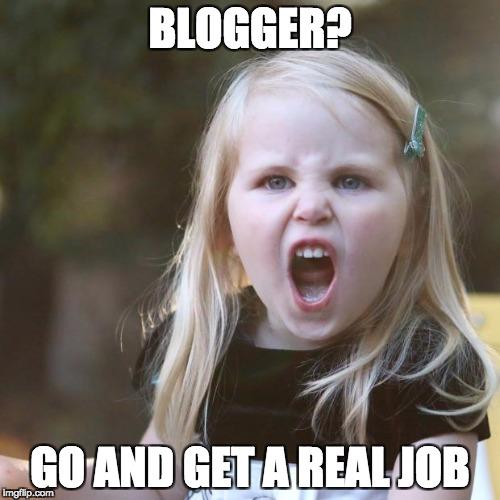 Get a real job!