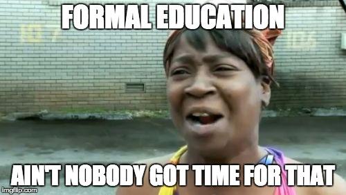 Formal education?