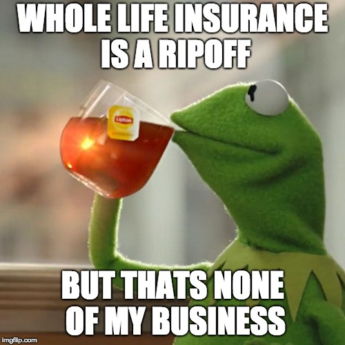 Whole life insurance is a ripoff