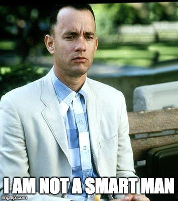 I am not a smart man